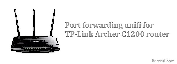 Port forwarding unifi for TP-Link Archer C1200 router - Barzrul Tech
