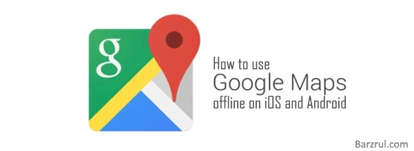 How to use Google Maps offline on iOS and Android - Barzrul Tech Download Google Maps Android Offline Use on